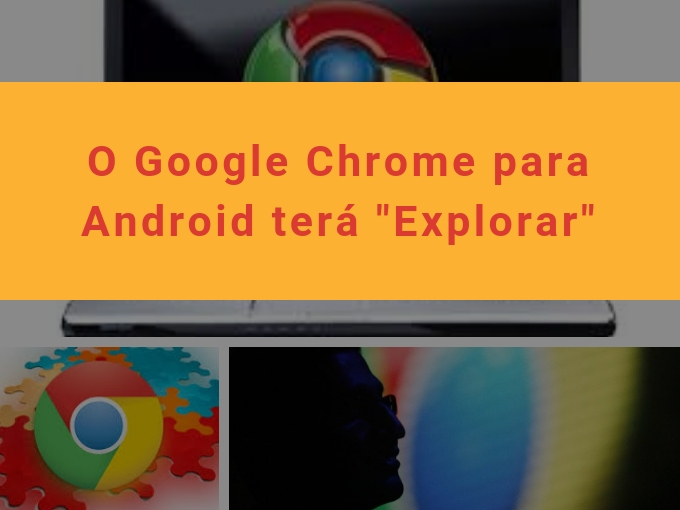 "O Google Chrome para Android terá ""Explorar"""